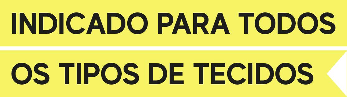 INDICADO PARA TODOS OS TIPOS DE TECIDO-01